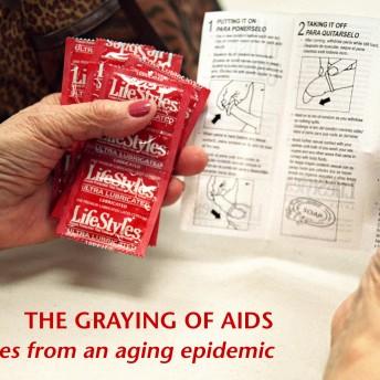 The Graying of AIDS Katja Heinemann & Naomi Schegloff, MPH.